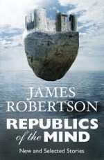 Republics of the Mind - James Robertson