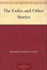 The Exiles and Other Stories - Richard Harding Davis