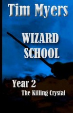Wizard's School: Year 2 the Killing Crystal: The Killing Crystal - Tim Myers