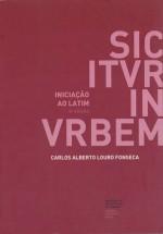 Sic Itur In Urbem: Iniciação ao Latim - Carlos Alberto Louro Fonseca, Maria Helena da Rocha Pereira