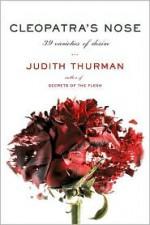 Cleopatra's Nose: 39 Varieties of Desire - Judith Thurman