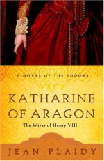 Katharine of Aragon: The Wives of Henry VIII - Jean Plaidy