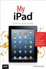 My iPad: Covers iOS 6 on iPad 2 and iPad 3rd Generation, 5th Edition - Gary Rosenzweig