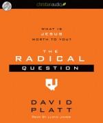 The Radical Question: What is Jesus Worth To You? - David Platt, Lloyd James