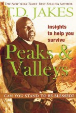 Insights to Help You Survive the Peaks and Valleys: Can You Stand to Be Blessed? - T.D. Jakes