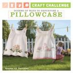 Craft Challenge: Dozens of Ways to Repurpose a Pillowcase - Suzanne J.E. Tourtillott
