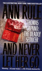 And Never Let Her Go: Thomas Capano: The Deadly Seducer - Ann Rule
