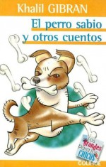 El Perro Sabio y Otros Cuentos (Grandes Para los Chicos) (Spanish Edition) - Kahlil Gibran