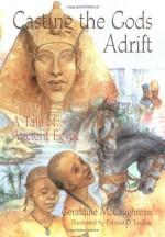 Casting the Gods Adrift: A Tale of Ancient Egypt - Geraldine McCaughrean, Patricia Ludlow