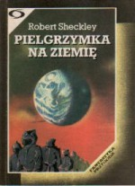 Pielgrzymka na Ziemię - Robert Sheckley, Lech Jęczmyk, Danuta Górska, Jolanta Kozak