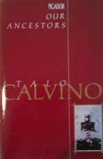 Our Ancestors: The Cloven Viscount, The Baron in the Trees, The Non-Existent Knight - Italo Calvino