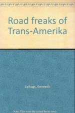 Road Freaks Of Trans Amerika - Kenneth Lyftogt