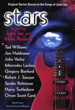 Stars: Original Stories Based on the Songs of Janis Ian - Orson Scott Card, Tanith Lee, Stephen Baxter, Alexis A. Gilliland, Mike Resnick, Diane Duane, David Gerrold, Jane Yolen, Tad Williams, Spider Robinson, Robert Sheckley, Mercedes Lackey, Judith Tarr, Janis Ian, Terry Bisson, Kristine Kathryn Rusch, Dean Wesley Smith, Harry