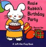 Rosie Rabbit's Birthday Party-Lift-The-Flap - Patrick Yee, Tony Mitton