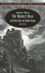 The Moonlit Road and Other Ghost and Horror Stories - John Grafton, Ambrose Bierce