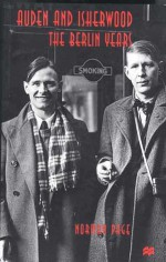Auden and Isherwood: The Berlin Years - Norman Page