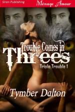 Trouble Comes in Threes - Tymber Dalton