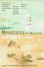 Mountains are Mountains and Rivers are Rivers: Applying Eastern Teachings to Everyday Life - Ilana Rabinowitz, Jon Kabat-Zinn