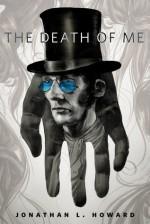 The Death of Me: A Tor.Com Original - Jonathan L. Howard
