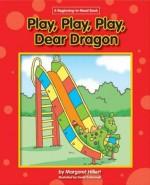 Play, Play, Play, Dear Dragon (New Dear Dragon) - Margaret Hillert, David Schimmell