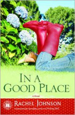 In a Good Place: A Novel - Rachel Johnson