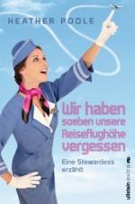 »Wir haben soeben unsere Reiseflughöhe vergessen«: Eine Stewardess erzählt (German Edition) - Heather Poole, Andrea Brandl
