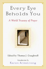 Every Eye Beholds You: A World Treasury of Prayer - Thomas J. Craughwell