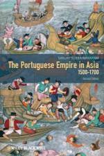 The Portuguese Empire in Asia, 1500-1700: A Political and Economic History - Sanjay Subrahmanyam
