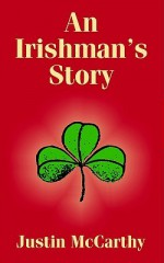 An Irishman's Story - Justin McCarthy