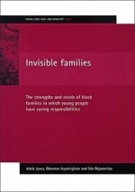 Invisible families: The strengths and needs of Black families in which young people have caring responsibilities - Adele Jones, Dharman Jeyasingham, Sita Rajasooriya