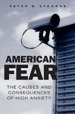 American Fear: The Causes and Consequences of High Anxiety - Peter N. Stearns