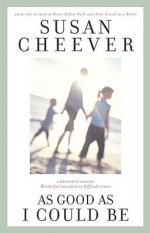 As Good as I Could Be: A Memoir of Raising Wonderful Children in Difficult Times - Susan Cheever