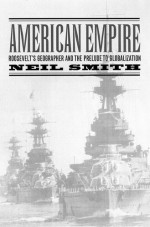 American Empire: Roosevelt's Geographer and the Prelude to Globalization - Neil Smith