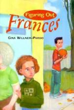 Figuring Out Frances - Gina Willner-Pardo