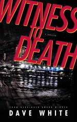 Witness to Death - Dave White
