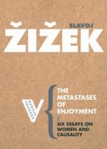 The Metastases of Enjoyment: On Women and Casuality - Slavoj Žižek