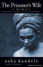 The Prisoner's Wife: A Memoir - Asha Bandele