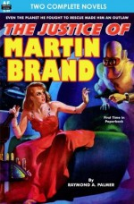 Justice of Martin Brand, The & Bring Back My Brain! - Raymond A. Palmer, Dwight V. Swain