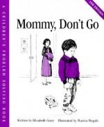 Mommy, Don't Go - Elizabeth Crary
