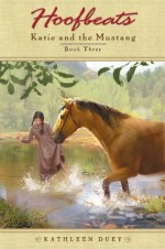 Hoofbeats: Katie and the Mustang #3: Katie and the Mustang #3 - Kathleen Duey