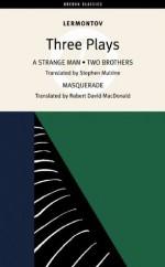 Three Plays: A Strange Man/Two Brothers/Masquerade (Oberon Classics) - Mikhail Lermontov, Robert David MacDonald, Stephen Mulrine
