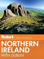 Fodor's Northern Ireland: With Dublin - Fodor's Travel Publications Inc., Fodor's Travel Publications Inc.