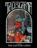 The Cyclopedia Talislanta Voulme V: The Eastern Lands - W.G. Armintrout, Jovialis Authors, Stephan Michael Seci, P.D. Breeding-Black, Ron Spencer