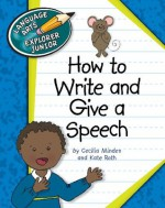How to Write and Give a Speech (Language Arts Explorer Junior) - Cecilia Minden, Kate Roth