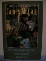 Three Complete Novels: The Postman Always Rings Twice/Mildred Pierce/Double Indemnity - James M. Cain