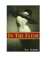 In the Flesh: An Erotic Novel - Asger Schnack, Asger Schnack, Anne Born