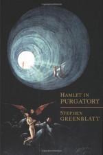 Hamlet in Purgatory - Stephen Greenblatt