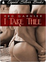 I Take Thee - Red Garnier