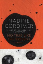 No Time Like the Present: A Novel - Nadine Gordimer
