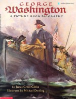 George Washington: A Picture Book Biography - James Cross Giblin, Michael Dooling